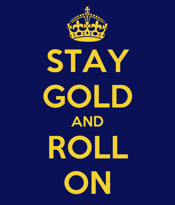 STAY GOLD AND ROLL ON