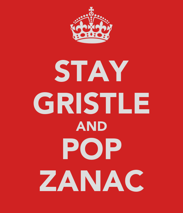 STAY GRISTLE AND POP ZANAC