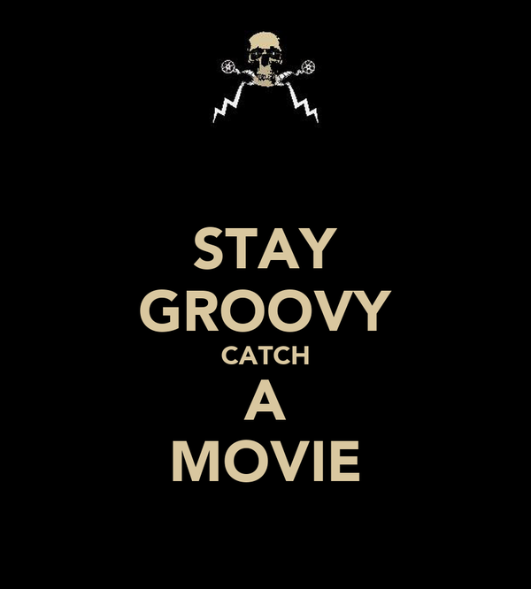 STAY GROOVY CATCH A MOVIE