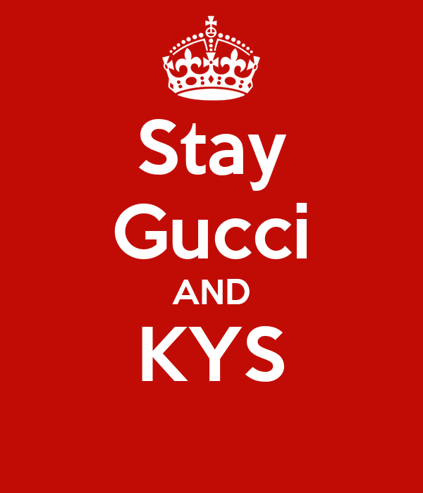 Stay Gucci AND KYS