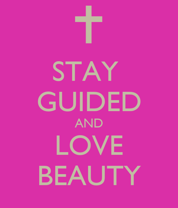 STAY  GUIDED AND LOVE BEAUTY