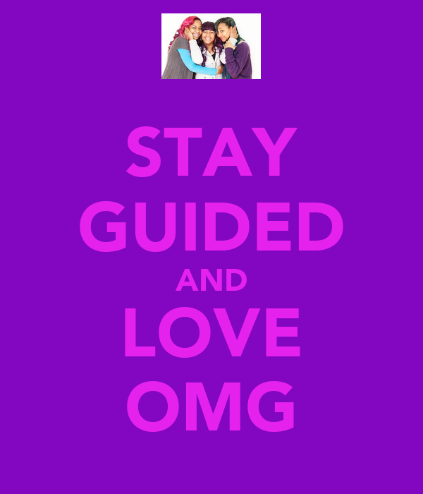 STAY GUIDED AND LOVE OMG