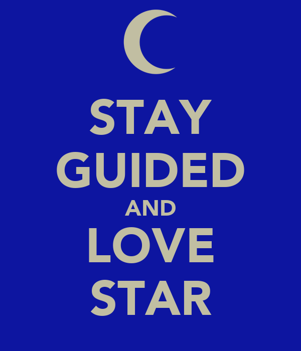 STAY GUIDED AND LOVE STAR