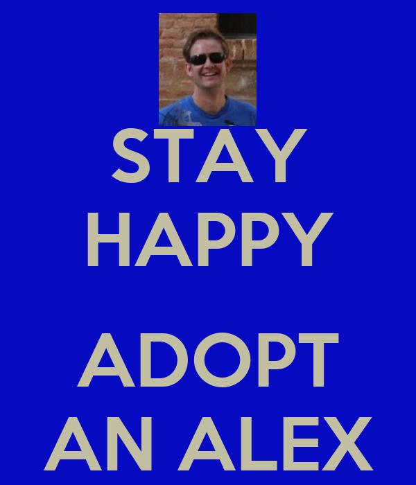 STAY HAPPY  ADOPT AN ALEX
