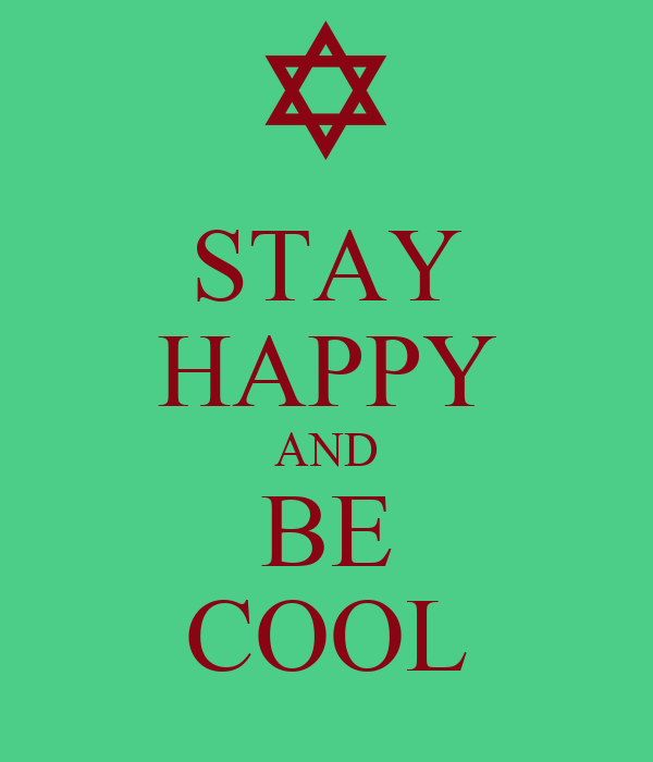 STAY HAPPY AND BE COOL