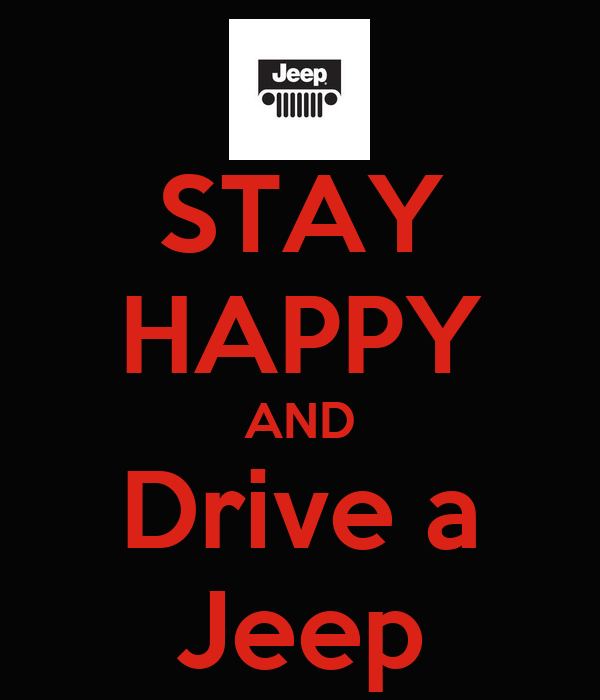STAY HAPPY AND Drive a Jeep