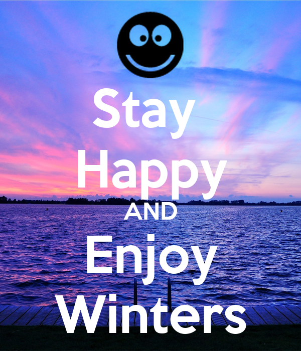 Stay  Happy AND Enjoy Winters