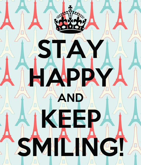 STAY HAPPY AND KEEP SMILING!