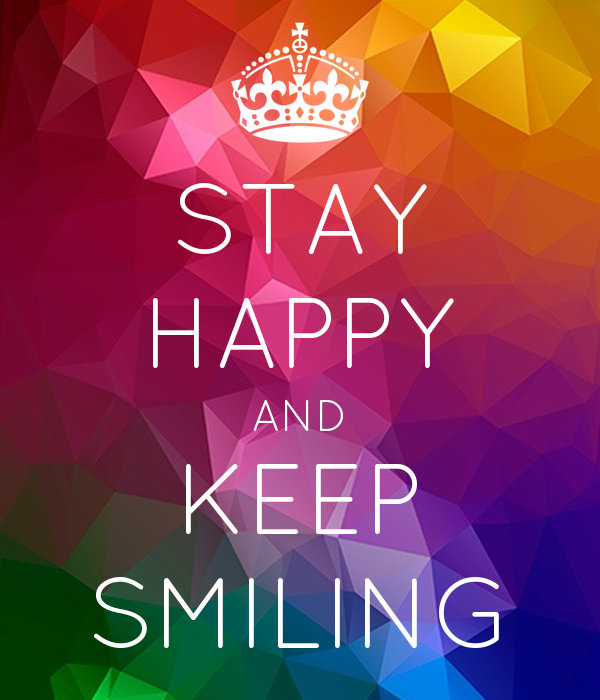 STAY HAPPY AND KEEP SMILING