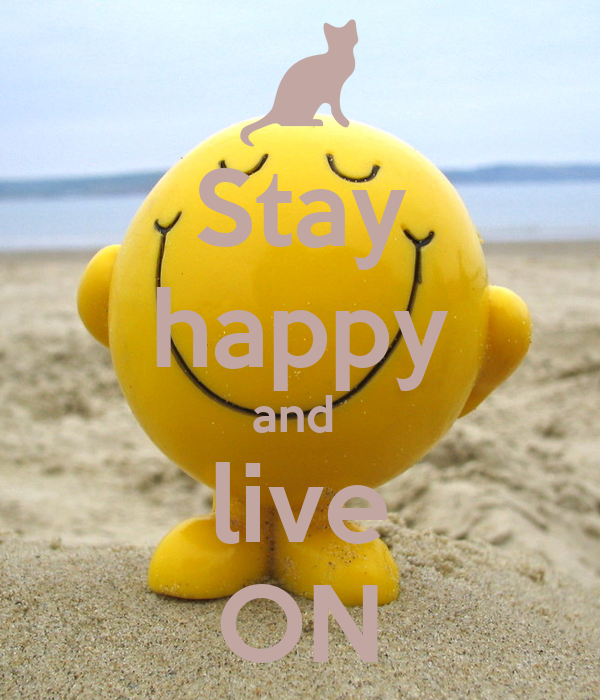 Stay happy and  live ON