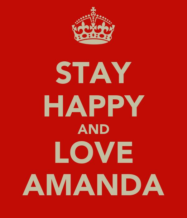 STAY HAPPY AND LOVE AMANDA