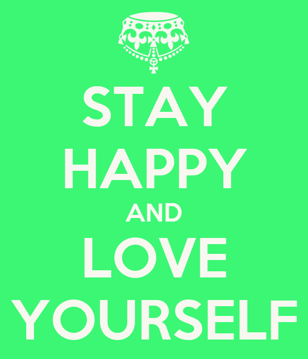 STAY HAPPY AND LOVE YOURSELF