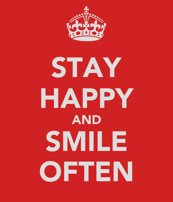 STAY HAPPY AND SMILE OFTEN