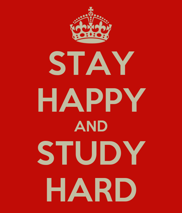 STAY HAPPY AND STUDY HARD