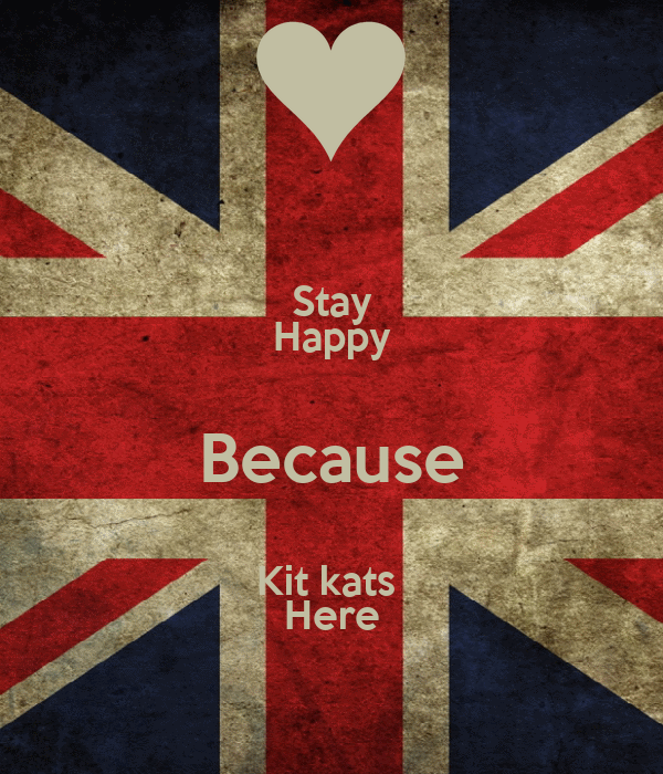 Stay Happy Because Kit kats  Here