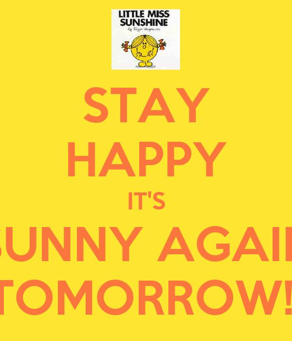 STAY HAPPY IT'S SUNNY AGAIN TOMORROW!!
