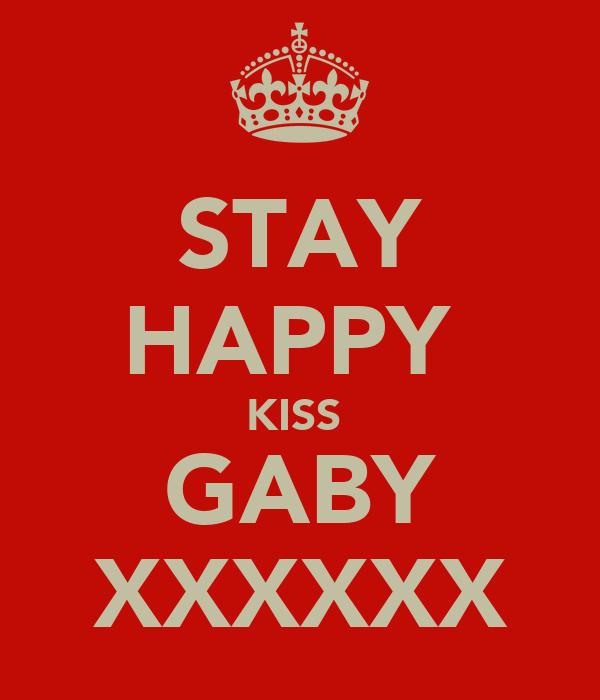 STAY HAPPY  KISS  GABY XXXXXX