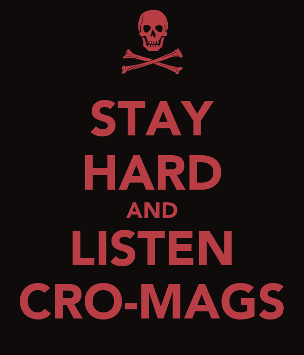 STAY HARD AND LISTEN CRO-MAGS