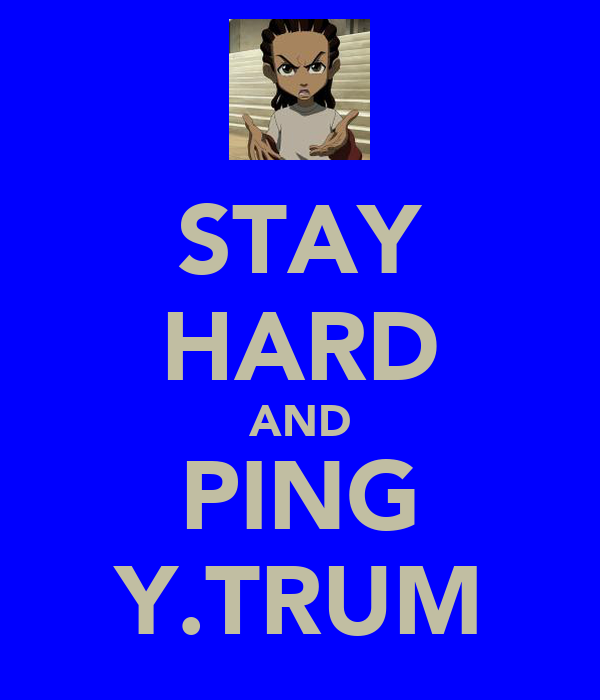 STAY HARD AND PING Y.TRUM