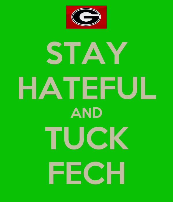 STAY HATEFUL AND TUCK FECH