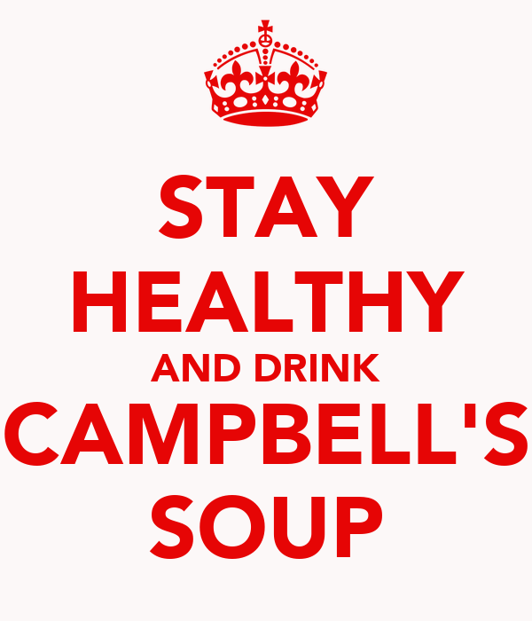 STAY HEALTHY AND DRINK CAMPBELL'S SOUP