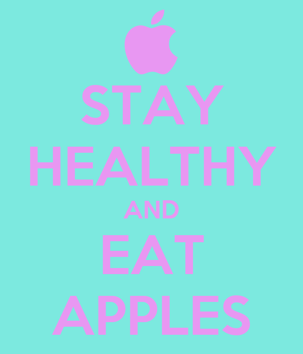 STAY HEALTHY AND EAT APPLES