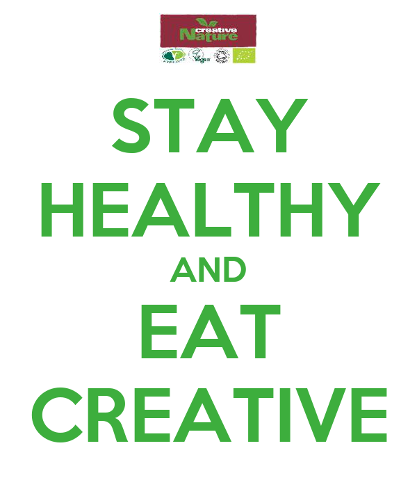 STAY HEALTHY AND EAT CREATIVE