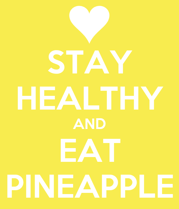 STAY HEALTHY AND EAT PINEAPPLE