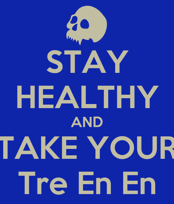 STAY HEALTHY AND TAKE YOUR Tre En En
