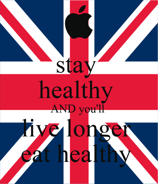 stay  healthy  AND you'll  live longer  eat healthy