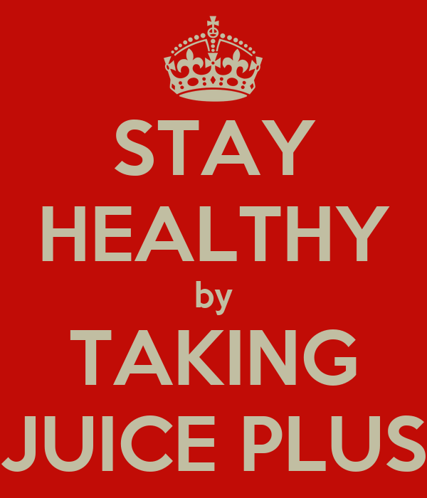 STAY HEALTHY by TAKING JUICE PLUS