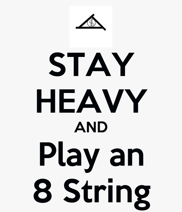 STAY HEAVY AND Play an 8 String