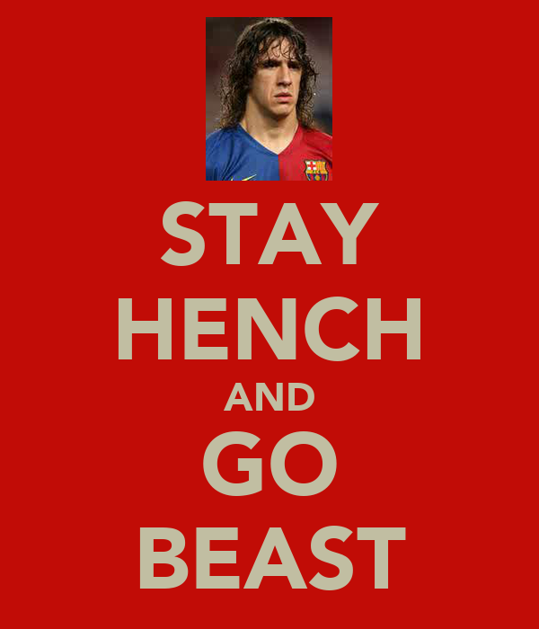STAY HENCH AND GO BEAST