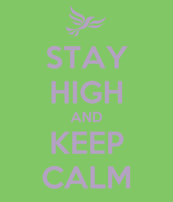 STAY HIGH AND KEEP CALM
