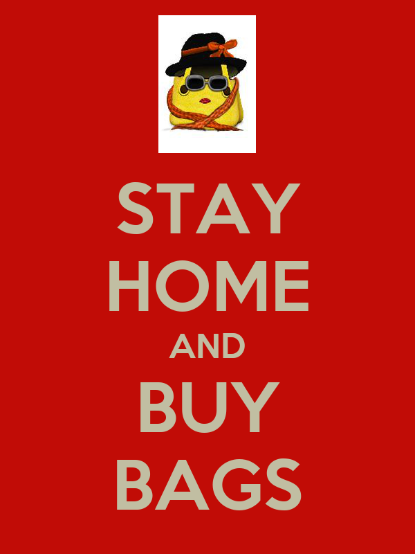 STAY HOME AND BUY BAGS