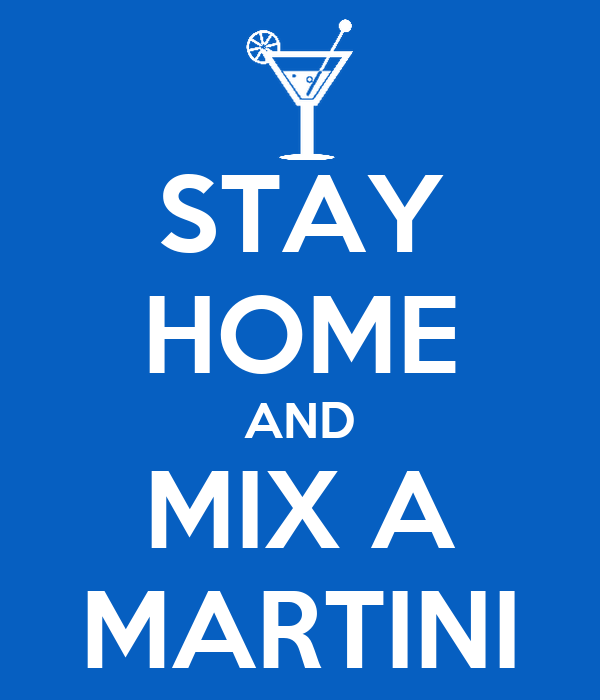 STAY HOME AND MIX A MARTINI