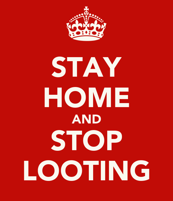 STAY HOME AND STOP LOOTING