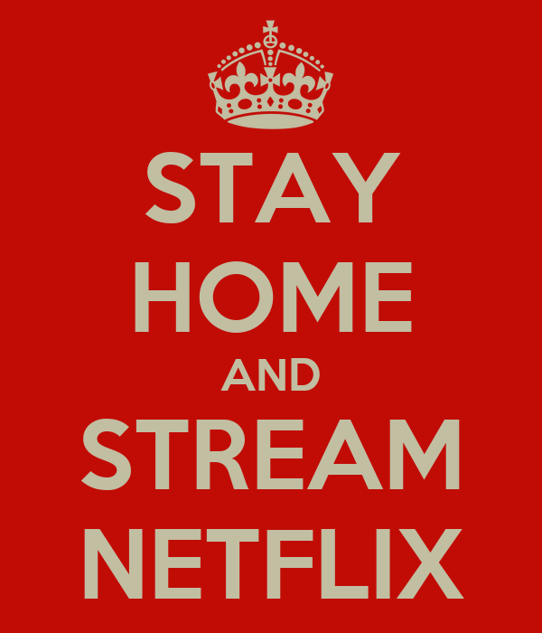 STAY HOME AND STREAM NETFLIX