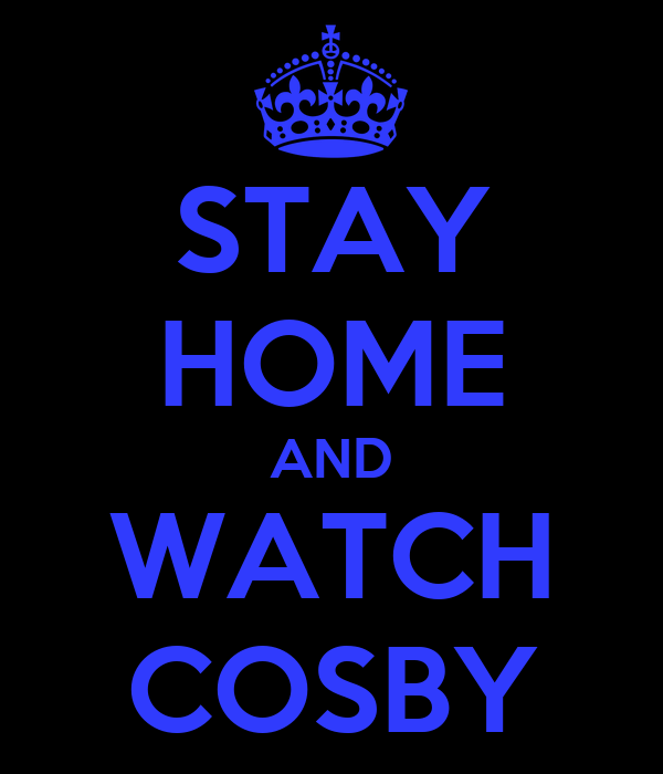STAY HOME AND WATCH COSBY