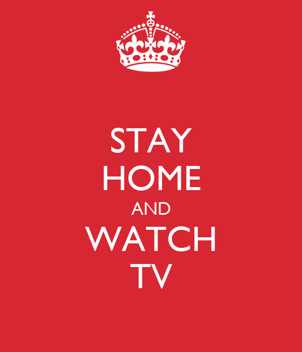 STAY HOME AND WATCH TV