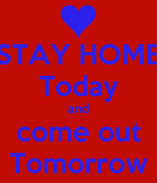 Stay home today and come out tomorrow poster loki keep for Tomorrow s home