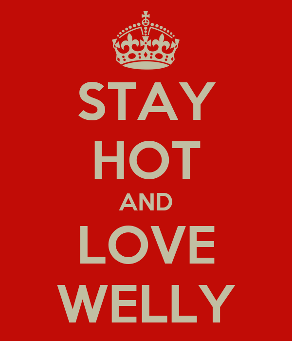 STAY HOT AND LOVE WELLY