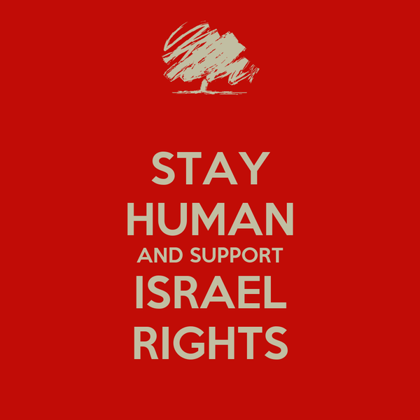 STAY HUMAN AND SUPPORT ISRAEL RIGHTS