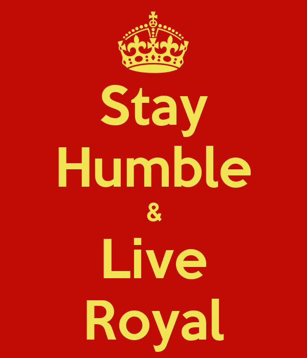 Stay Humble & Live Royal