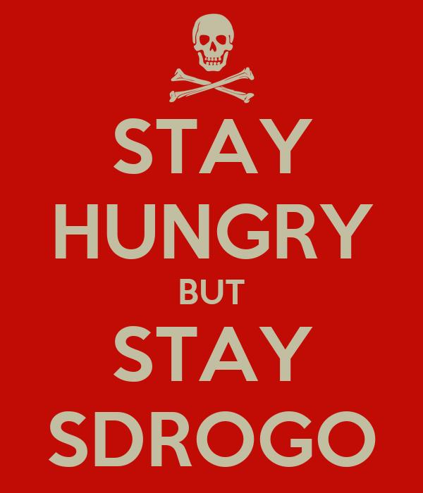 STAY HUNGRY BUT STAY SDROGO