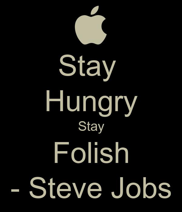 Stay  Hungry Stay Folish - Steve Jobs