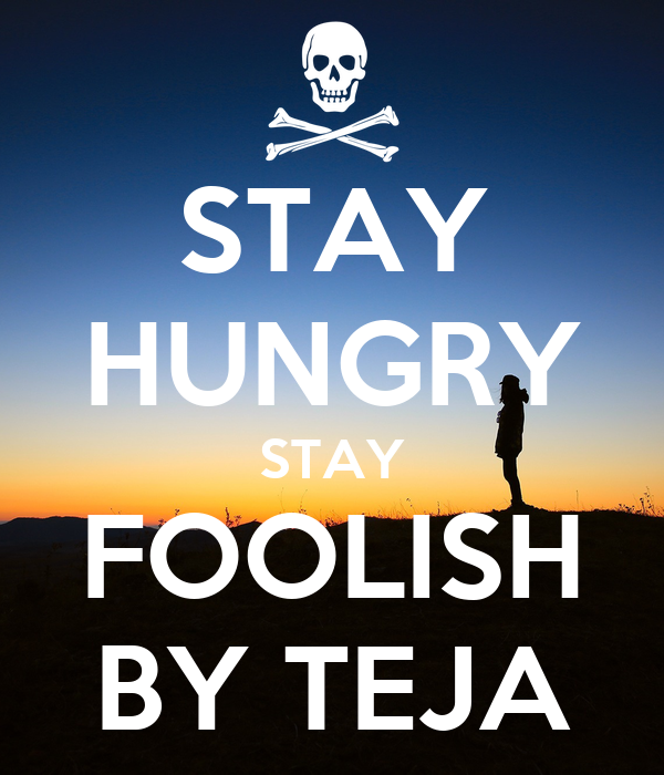 STAY HUNGRY STAY FOOLISH BY TEJA