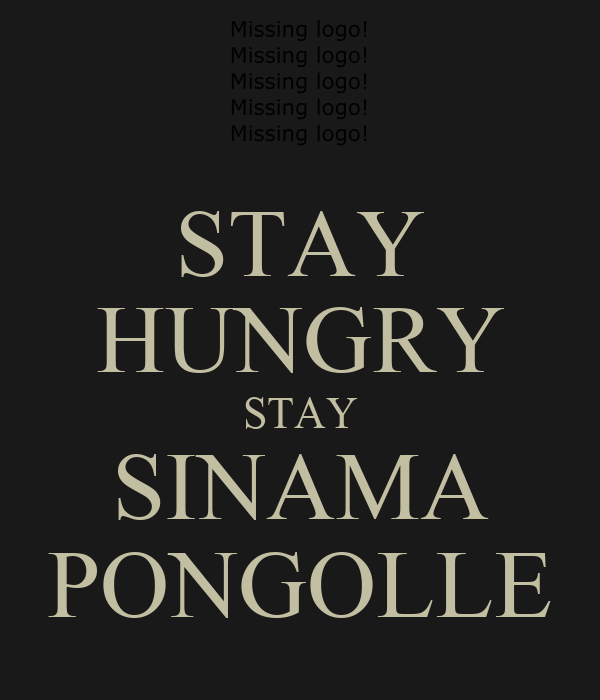 STAY HUNGRY STAY SINAMA PONGOLLE