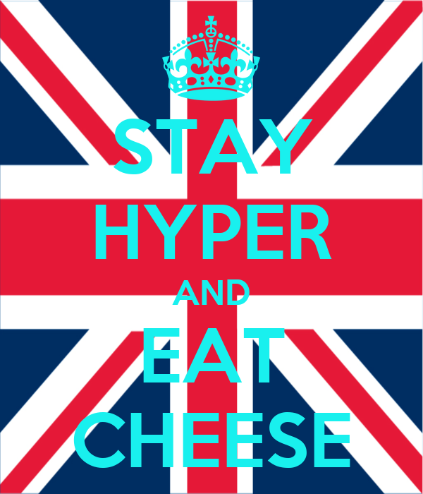 STAY HYPER AND EAT CHEESE