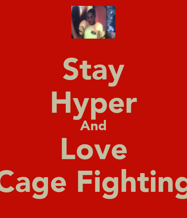 Stay Hyper And Love Cage Fighting